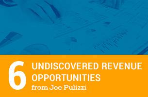 6 Undiscovered Revenue Opportunities from Joe Pulizzi