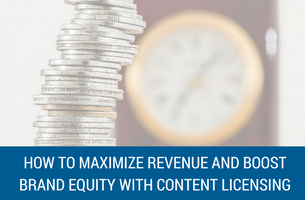 How to Maximize Revenue and Boost Brand Equity With Content Licensing