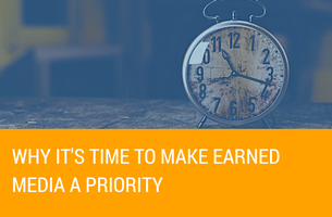 Why It's Time to Make Earned Media a Priority