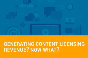 Generating Content Licensing Revenue? Now What?