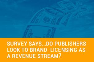 Survey Says…Do Publishers Look to Brand Licensing as a Revenue Stream?
